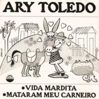 Ary Toledo Vida Mardita / Mataram Meu Carneiro