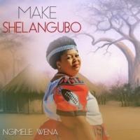 Make Shelangubo Ngimele Wena