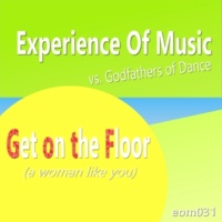 Experience Of Music/Godfathers Of Dance Get on the Floor (A Woman Like You)
