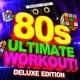 Workout Remix Factory 80s Ultimate Workout! (Deluxe Edition)