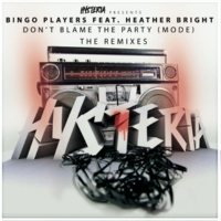 Bingo Players Don't Blame The Party (Mode) [feat. Heather Bright] [The Remixes]
