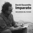 David Escamilla IMPARATO Recuerdos del Futuro