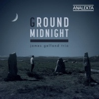 James Gelfand Trio Ground Midnight