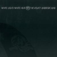 ヴェルヴェット・アンダーグラウンド White Light / White Heat