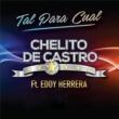 Chelito De Castro/Eddy Herrera Tal para Cual
