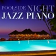Relaxing Piano Crew POOLSIDE Night Jazz Piano