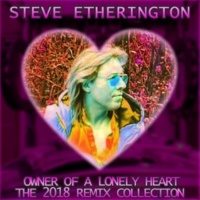 Steve Etherington Owner of a Lonely Heart - the 2018 Remix Collection