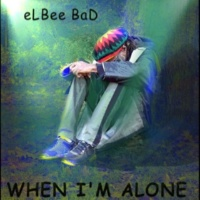 eLBee BaD When I'm Alone