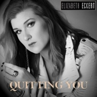 Elizabeth Eckert Quitting You
