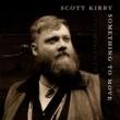 Scott Kirby Something to Move