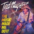 Ted Nugent The Music Made Me Do It