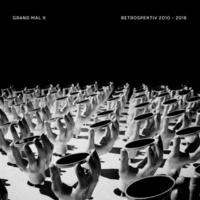 Grand Mal X Retrospektiv 2010 - 2016