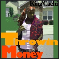 King Cachi Throwin Money