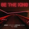 Arem Ozguc/Arman Aydin/Bade Be The King (feat.Bade)