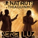 Natiruts/Thiaguinho Serei Luz (feat.Thiaguinho)