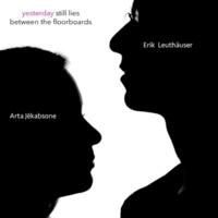 Arta Jekabsone&Erik Leuthäuser Yesterday Still Lies Between the Floorboards