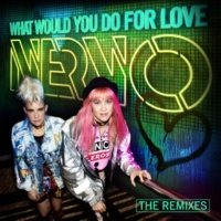 NERVO What Would You Do For Love (The Remixes)