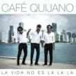 Cafe Quijano La vida no es la la la