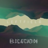 Leftfield & Channy Leaneagh Bilocation (Remixes)