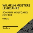 Reclam Hörbücher/Heiko Ruprecht/Johann Wolfgang von Goethe Goethe: Wilhelm Meisters Lehrjahre, I. Teil (Reclam Hörbuch)