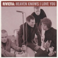 Riviera Heaven Knows I Love You