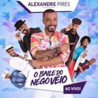 Alexandre Pires Alexandre Pires Apresenta: O Baile do Nêgo Véio (Ao Vivo)