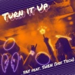 YAY/SHEN Turn It Up