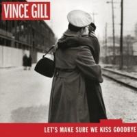 ヴィンス・ギル Let's Make Sure We Kiss Goodbye
