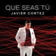 Javier Cortez Que Seas Tú