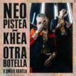 Neo Pistea/Khea/Omar Varela Otra Botella