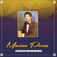 Marino Perez Por Mi Madre Que Yo No Fui