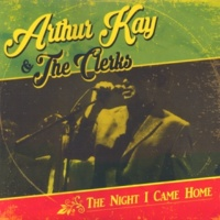 Arthur Kay & The Clerks The Night I Came Home