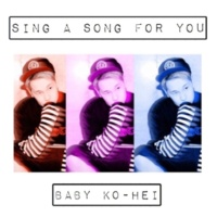 ベイビーKO-HEI SING A SONG FOR YOU