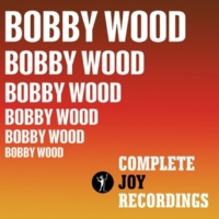 Bobby Wood The Complete Joy Recordings