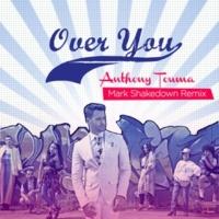 Anthony Touma/Mark Shakedown Over You [Mark Shakedown Remix]