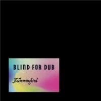 Hummingbird BLIND FOR DUB