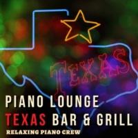 Relaxing Piano Crew Piano Lounge: Texas Bar & Grill