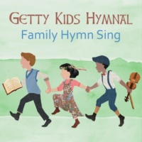 Keith & Kristyn Getty Getty Kids Hymnal ‐ Family Hymn Sing