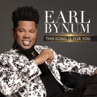 Earl Bynum This Song Is For You