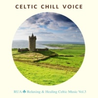 Rua Celtic Chill Voice(Relaxing & Healing 美しい歌声のケルト音楽集 Vol.3)