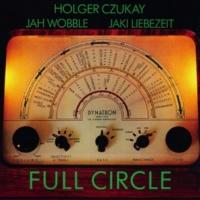 HOLGER CZUKAY, JAH WOBBLE, JAKI LIEBEZEIT Full Circle