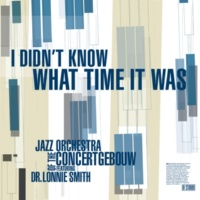 Jazz Orchestra of the Concertgebouw/Dr. Lonnie Smith I Didn't Know What Time It Was