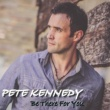 Pete Kennedy Be There for You