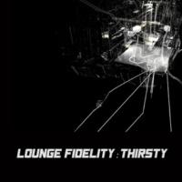 Lounge Fidelity Thirsty