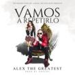 "Alex ""The Greatest"" Vamos a Repetirlo"