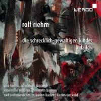 Piia Komsi ,Ensemble Modern&SWF-Sinfonieorchester Baden-Baden Rolf Riehm: Die schrecklich-gewaltigen Kinder | O Daddy