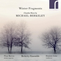 Fleur Barron,Berkeley Ensemble&Dominic Grier Winter Fragments: Chamber Music by Michael Berkeley