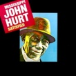 Mississippi John Hurt I'm Satisfied