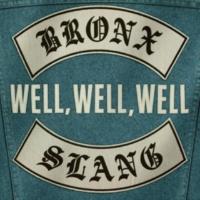 Bronx Slang Well, Well, Well