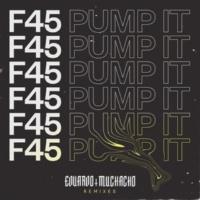 Eduardo Muchacho F45 (Pump It) [Remixes]